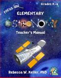 Focus on Elementary Astronomy Teacher's Manual, Rebecca W. Keller, 1936114461