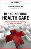 Reengineering Health Care, Jim Champy and Harry Greenspun, 0133904466