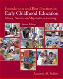 Foundations and Best Practices in Early Childhood Education : History, Theories, and Approaches to Learning, Follari, Lissanna M., 0137034466
