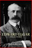 Edward Elgar and His World, Adams, Byron, 0691134464