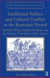 Intellectual Politics and Cultural Conflict in the Romantic Period : Scottish Liberals English Radicals and the Making of the British Public Sphere, Benchimol, Alex, 0754664465
