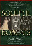 Soulful Bobcats : Experiences of African American Students at Ohio University, 1950-1960, Walker, Carl H. and Hollow, Betty, 0966764463