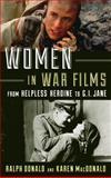 Women in War Films : From Helpless Heroine to G. I. Jane, Donald, Ralph and MacDonald, Karen, 1442234466
