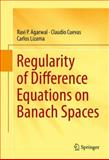 Regularity of Difference Equations on Banach Spaces, Agarwal, Ravi P. and Cuevas, Claudio, 3319064460