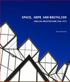 Space, Hope, and Brutalism : English Architecture, 1945-1975, Harwood, Elain, 0300204469