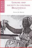 Leisure and Society in Colonial Brazzaville, Martin, Phyllis, 0521524466