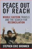 Peace Out of Reach : Middle Eastern Travels and the Search for Reconciliation, Bronner, Stephen Eric, 0813124468