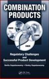 Combination Products : Regulatory Challenges and Successful Product Development, Gopalaswamy, Smita and Gopalaswamy, Venky, 1420064460