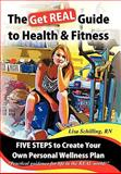 The Get Real Guide to Health and Fitness, Lisa Schilling, 1426934467