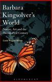 Barbara Kingsolver's World : Nature, Art, and the Twenty-First Century, Wagner-Martin, Linda, 1623564468