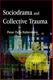 Sociodrama and Collective Trauma, Peter Felix Kellermann, 1843104466