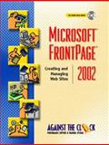 Microsoft FrontPage 2002 : Creating and Managing the Web Sites, Against the Clock, Inc. Staff, 0130674478