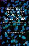 European Perspectives on Men and Masculinities : National and Transnational Approaches, Hearn, Jeff, 0230594476