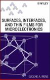 Surfaces, Interfaces, and Films for Microelectronics, Irene, Eugene A., 0470174471