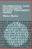 Grammatical Aids for Students of New Testament Greek, Walter Mueller, 0802814476