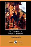 Six Characters in Search of an Author, Pirandello, Luigi, 1406574473