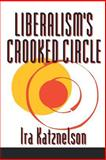 Liberalism's Crooked Circle : Letters to Adam Michnik, Katznelson, Ira, 0691004471