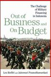 Out of Business and on Budget : The Challenge of Military Financing in Indonesia, Rieffel, Lex and Pramodhawardani, Jaleswari, 0815774478
