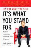 It's Not What You Sell, It's What You Stand For, Roy M. Spence, 1591844479
