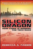 Silicon Dragon : How China Is Winning the Tech Race, Fannin, Rebecca A., 0071494472