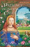 Patience, Princess Catherine, Carolyn Meyer, 0152054472