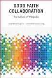 Good Faith Collaboration : The Culture of Wikipedia, Reagle, Joseph Michael, 0262014475