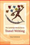 The Cambridge Introduction to Travel Writing, Youngs, Tim, 0521874475