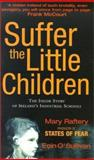 Suffer the Little Children : The Inside Story of Ireland's Industrial Schools, Raftery, Mary and O'Sullivan, Eoin, 0826414478