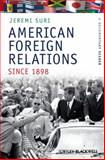 American Foreign Relations since 1898 : A Documentary Reader, , 1405184477