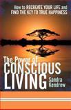The Power of Conscious Living, Sandra Kendrew, 1452544476