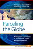 Parceling the Globe : Philosophical Explorations in Globalization, Global Behavior, and Peace, , 904202447X