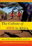 The Culture of AIDS in Africa : Hope and Healing Through Music and the Arts, Cohen, Judah M., 0199744475