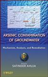 Arsenic Contamination of Groundwater : Mechanism, Analysis, and Remediation, Ahuja, Satinder, 0470144475