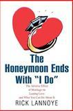 The Honeymoon Ends with I Do, Rick Lannoye, 0595434479