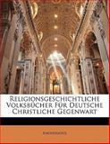 Religionsgeschichtliche Volksbücher Für Deutsche Christliche Gegenwart, Anonymous and Anonymous, 1141124475