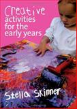 Creative Activities for the Early Years, Stella M. Skinner, 1412934478