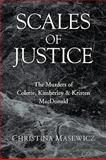 Scales of Justice : The Murders of Colette, Kimberley and Kristen MacDonald, Masewicz, Christina, 1425734472