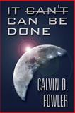 It Can't Can Be Done, Calvin D. Fowler, 1630044474