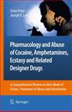 Pharmacology and Abuse of Cocaine, Amphetamines, Ecstasy and Related Designer Drugs : A Comprehensive Review on Their Mode of Action, Treatment of Abuse and Intoxication, Freye, Enno, 9048124476