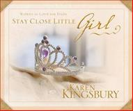 Stay Close Little Girl, Karen Kingsbury, 0310814472
