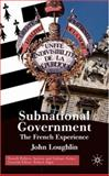 Subnational Government : The French Experience, Loughlin, John, 0333994477