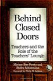 Behind Closed Doors : Teachers and the Role of the Teachers' Lounge, Ben-Peretz, Miriam and Schonmann, Shifra, 0791444473