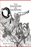The Shadow of a Shadow, David Felder, 1469144476