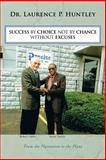 Success by Choice Not by Chance Without Excuses, Laurence P. Huntley, 1491824476