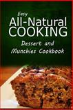 Easy All-Natural Cooking - Dessert and Munchies Cookbook, Easy All-Natural Easy All-Natural Cooking, 150027447X