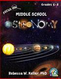 Focus on Middle School Astronomy Student Textbook (softcover), Rebecca W. Keller, 193611447X