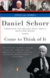 Come to Think of It, Daniel Schorr, 0143114476
