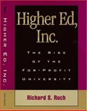 Higher Ed, Inc : The Rise of the For-Profit University, Ruch, Richard S., 0801874475