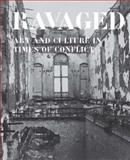 Ravaged : Art and Culture in Times of Conflict, , 0300204477