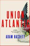 Union Atlantic, Adam Haslett, 0385524471
